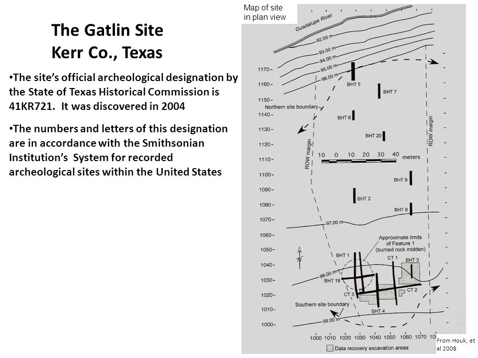The Gatlin Site Kerr Co., Texas From Houk, et al 2008 The sites official archeological designation by the State of Texas Historical Commission is 41KR