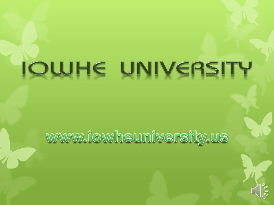 For more information please visit IOWHE sites at: www.iowheuniversity.us www.iowhe.us