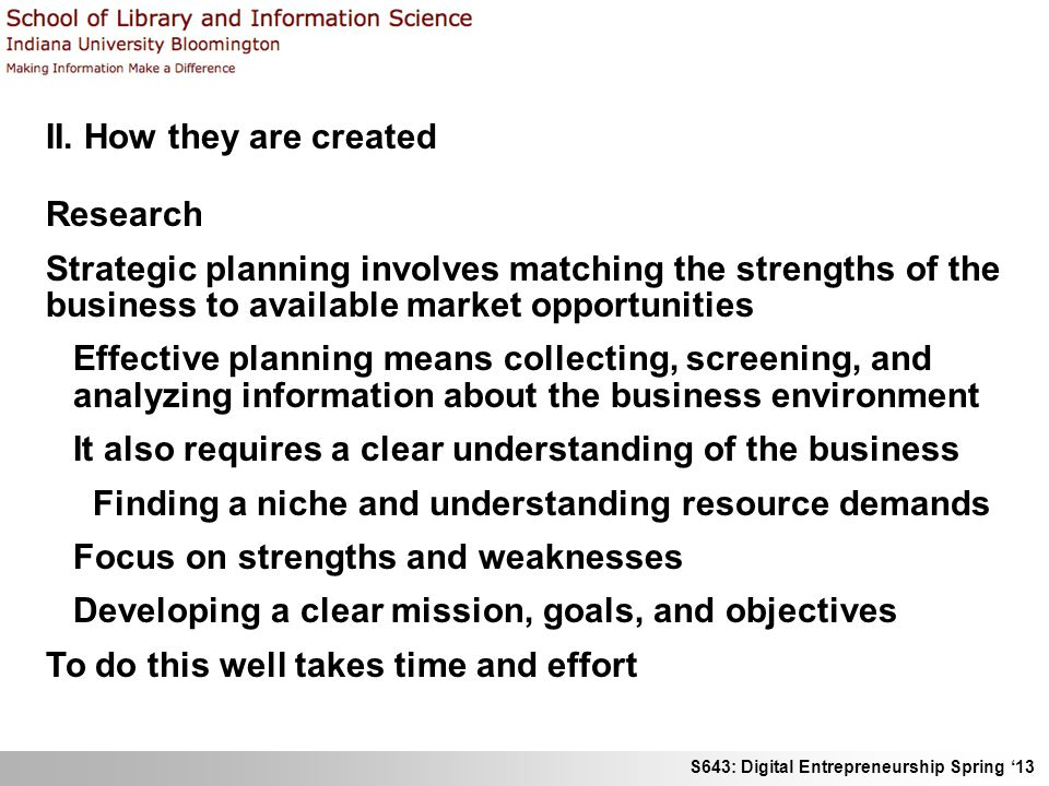 S643: Digital Entrepreneurship Spring 13 II. How they are created Research Strategic planning involves matching the strengths of the business to avail