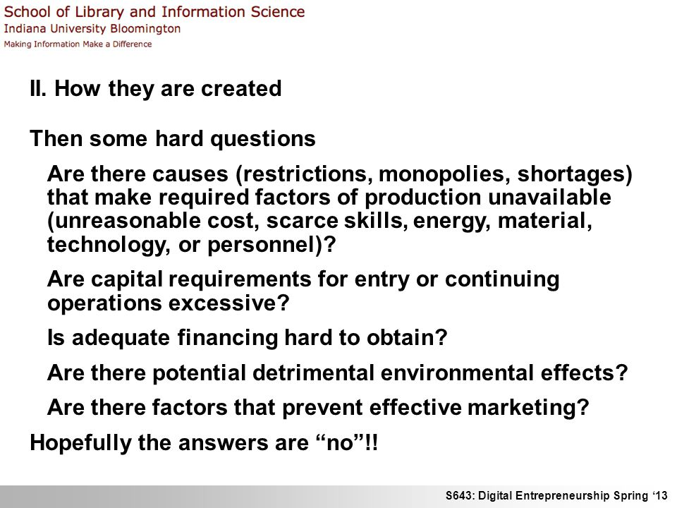 S643: Digital Entrepreneurship Spring 13 II. How they are created Then some hard questions Are there causes (restrictions, monopolies, shortages) that