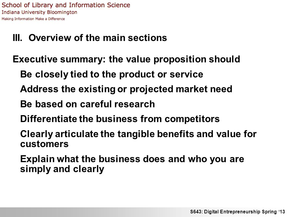 S643: Digital Entrepreneurship Spring 13 III. Overview of the main sections Executive summary: the value proposition should Be closely tied to the pro