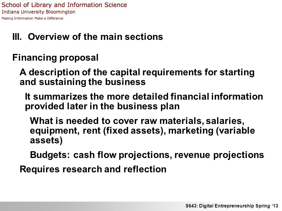S643: Digital Entrepreneurship Spring 13 III. Overview of the main sections Financing proposal A description of the capital requirements for starting