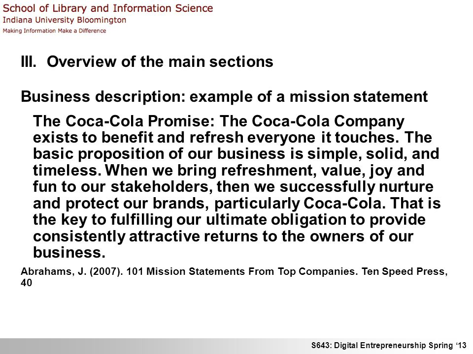 S643: Digital Entrepreneurship Spring 13 III. Overview of the main sections Business description: example of a mission statement The Coca-Cola Promise
