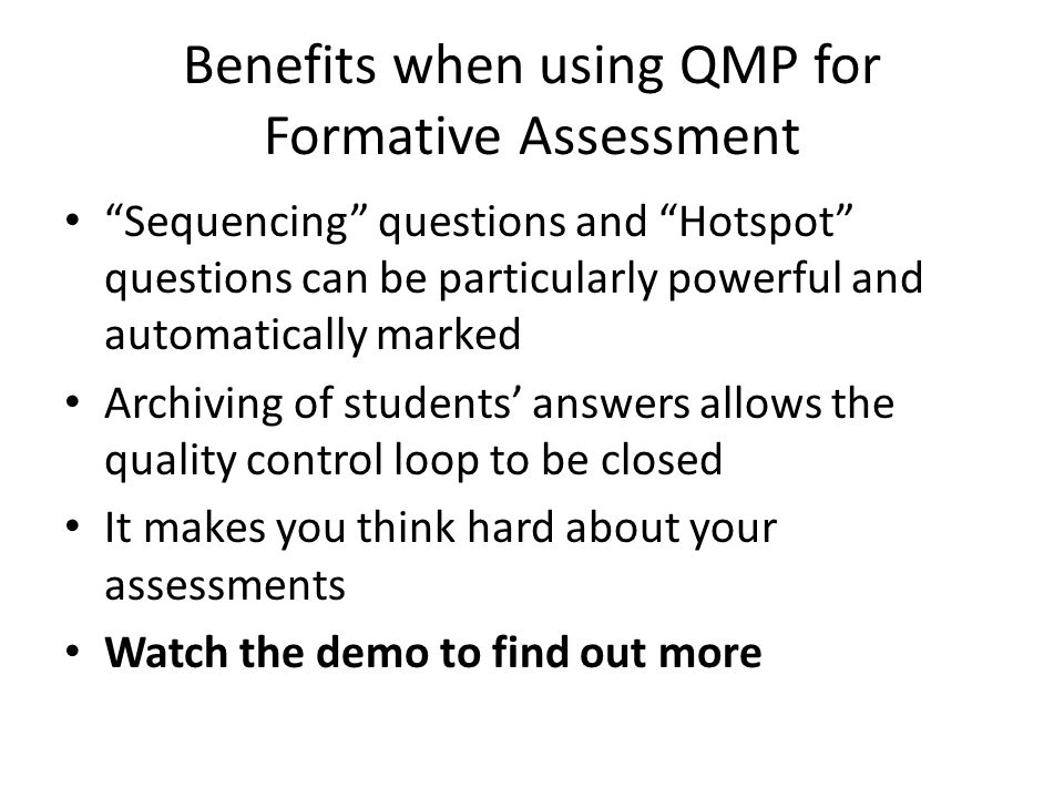 Benefits when using QMP for Formative Assessment Sequencing questions and Hotspot questions can be particularly powerful and automatically marked Arch