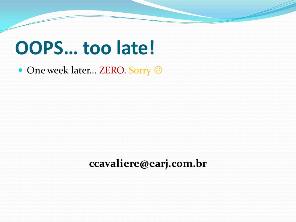 OOPS… too late! One week later… ZERO. Sorry ccavaliere@earj.com.br