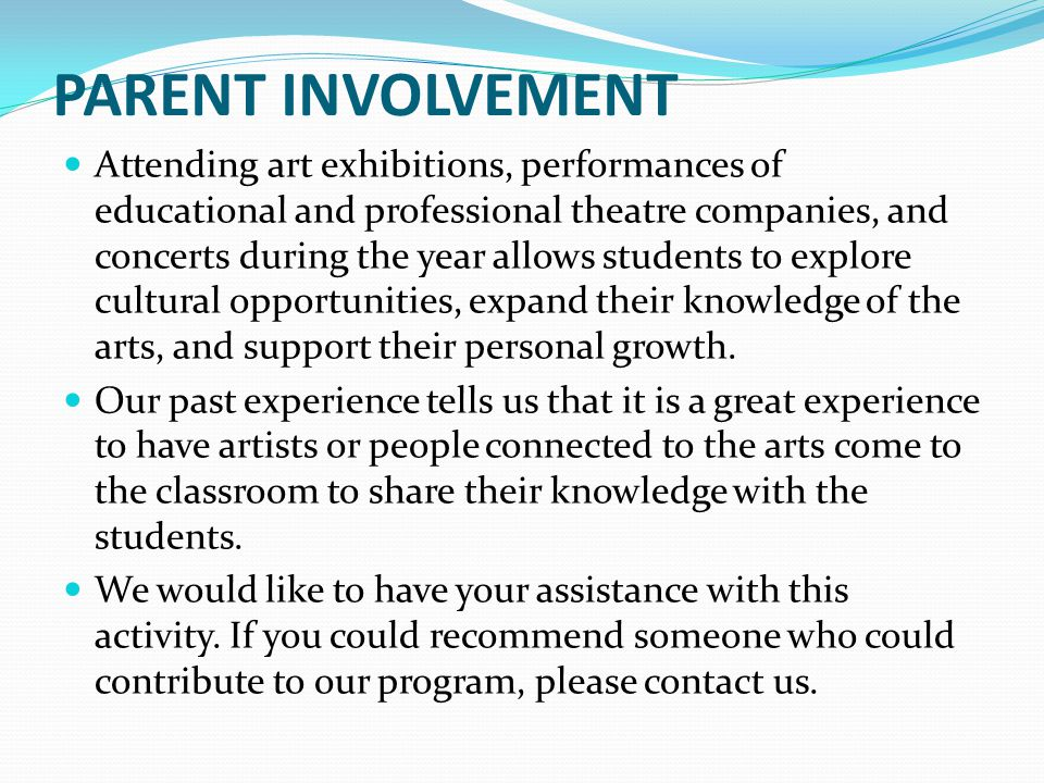 PARENT INVOLVEMENT Attending art exhibitions, performances of educational and professional theatre companies, and concerts during the year allows stud