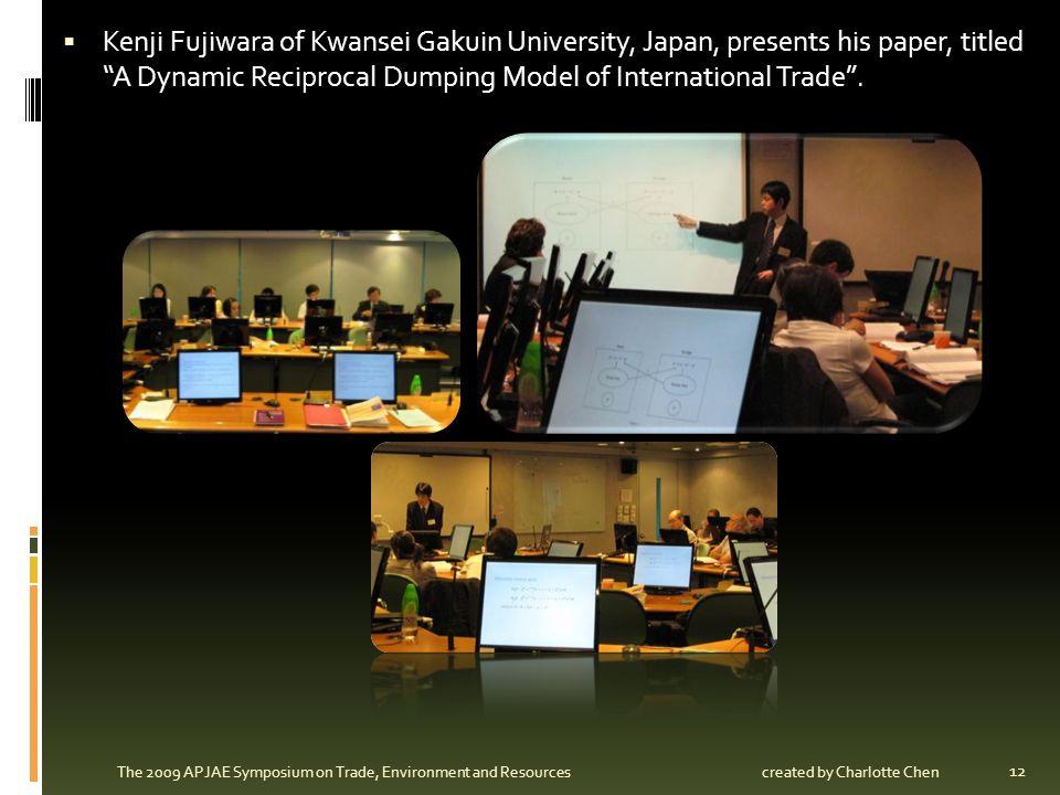 Kenji Fujiwara of Kwansei Gakuin University, Japan, presents his paper, titled A Dynamic Reciprocal Dumping Model of International Trade. 12 The 2009