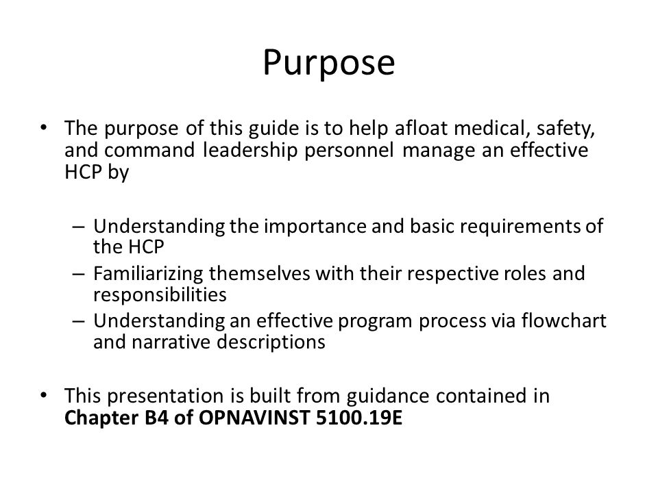 Purpose The purpose of this guide is to help afloat medical, safety, and command leadership personnel manage an effective HCP by – Understanding the i