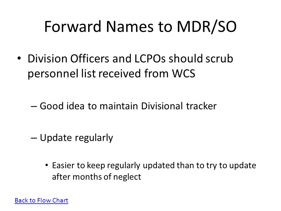 Forward Names to MDR/SO Division Officers and LCPOs should scrub personnel list received from WCS – Good idea to maintain Divisional tracker – Update