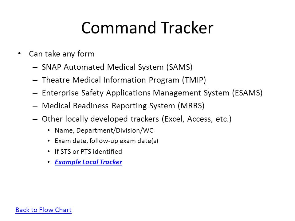 Command Tracker Can take any form – SNAP Automated Medical System (SAMS) – Theatre Medical Information Program (TMIP) – Enterprise Safety Applications
