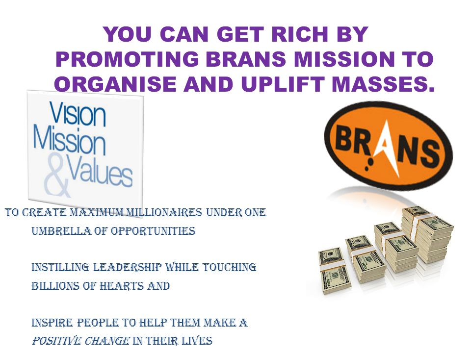 YOU CAN GET RICH BY PROMOTING BRANS MISSION TO ORGANISE AND UPLIFT MASSES.