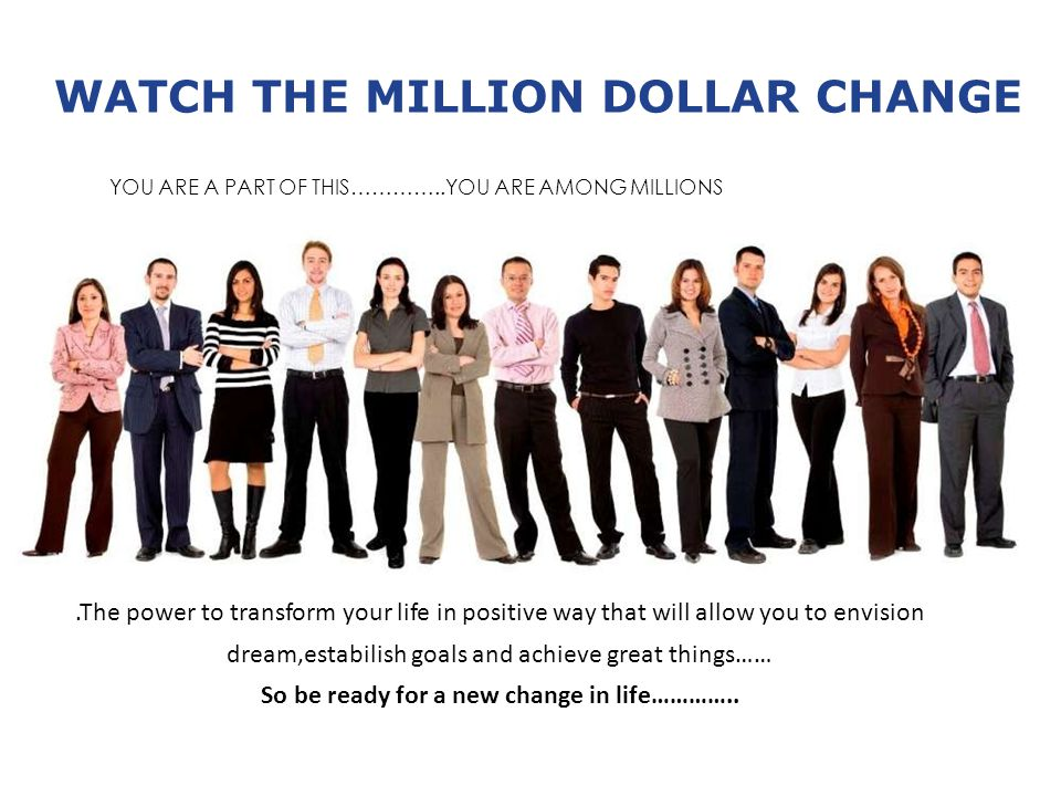 WATCH THE MILLION DOLLAR CHANGE.The power to transform your life in positive way that will allow you to envision dream,estabilish goals and achieve great things…… So be ready for a new change in life…………..