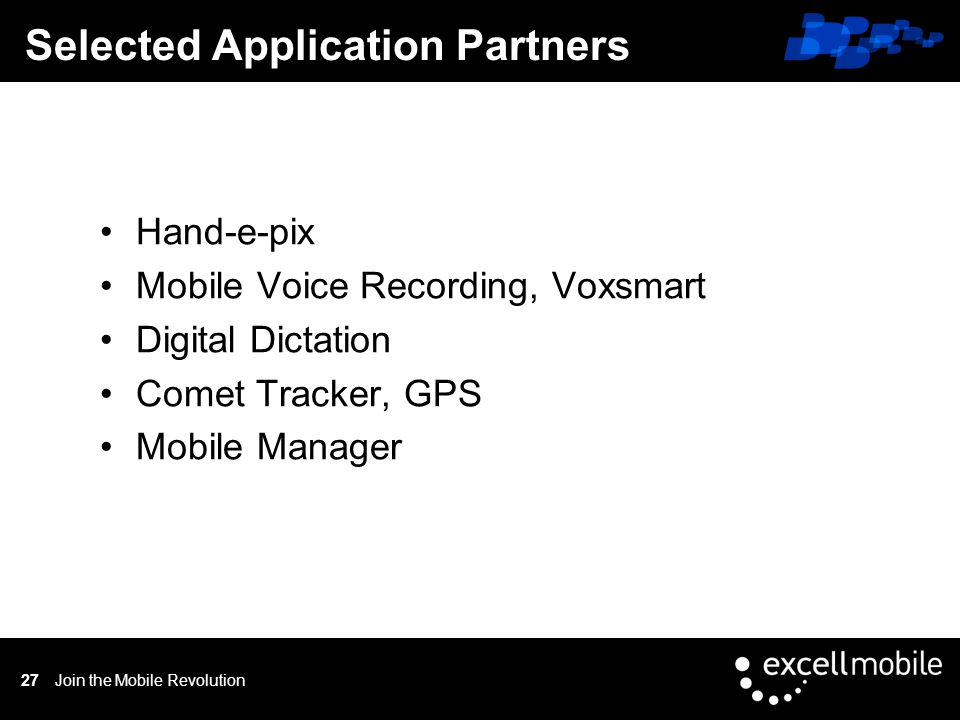Click to edit Master title styleSelected Application Partners Join the Mobile Revolution27 Hand-e-pix Mobile Voice Recording, Voxsmart Digital Dictation Comet Tracker, GPS Mobile Manager