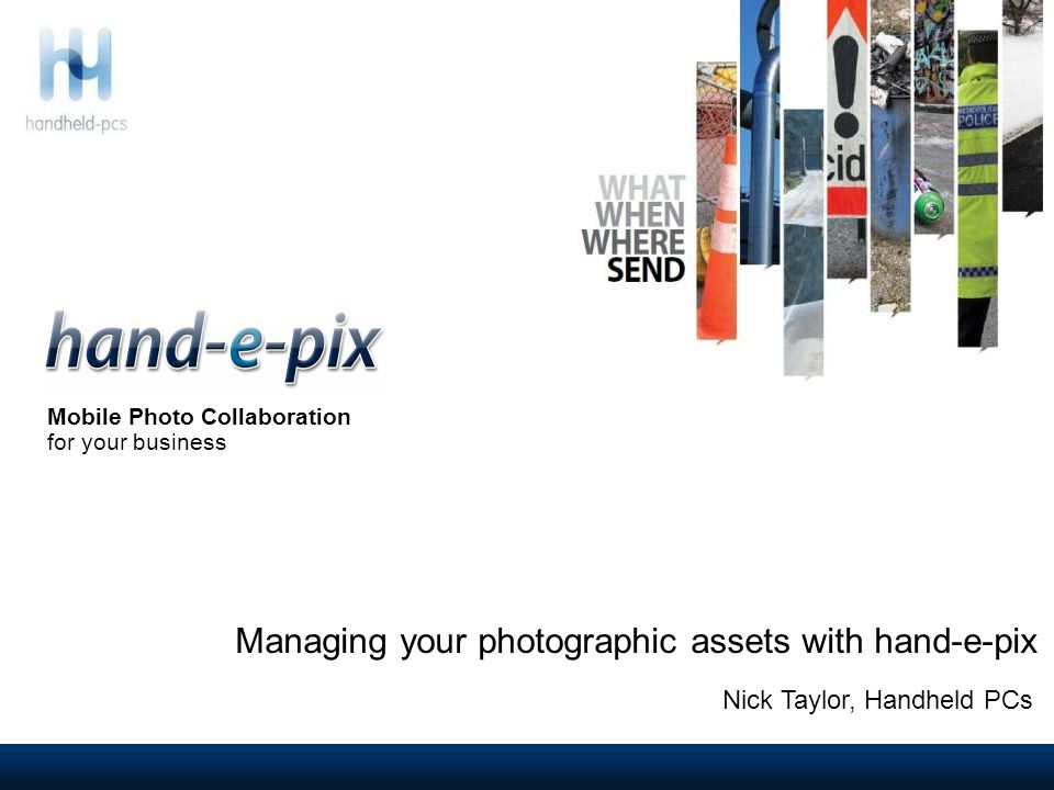 Nick Taylor, Handheld PCs Managing your photographic assets with hand-e-pix Mobile Photo Collaboration for your business