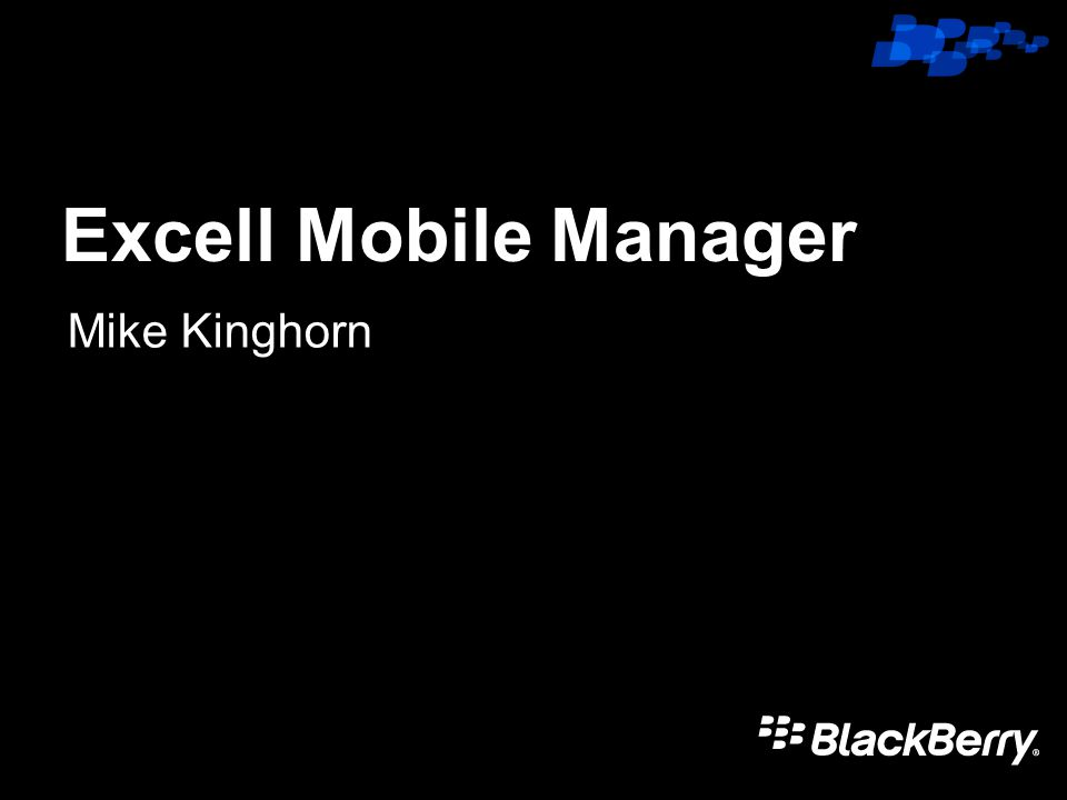 Click to edit Master title style Excell Mobile Manager Mike Kinghorn