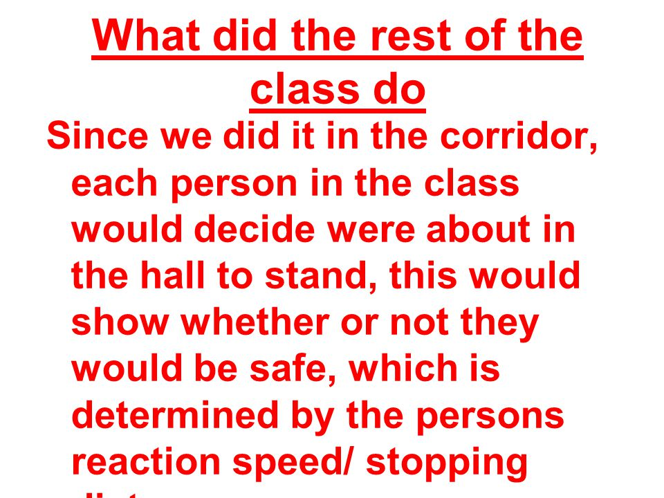 What did the rest of the class do Since we did it in the corridor, each person in the class would decide were about in the hall to stand, this would s