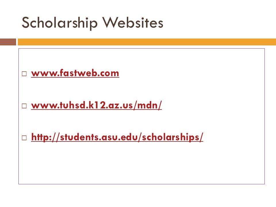 www.fastweb.com www.tuhsd.k12.az.us/mdn/ http://students.asu.edu/scholarships/ Scholarship Websites
