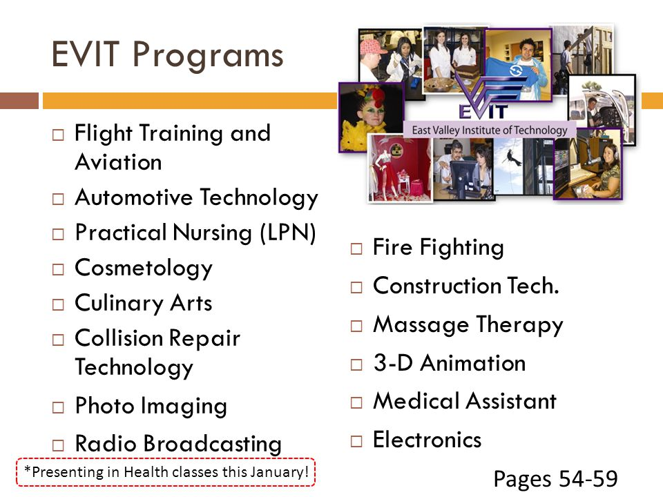 EVIT Programs Flight Training and Aviation Automotive Technology Practical Nursing (LPN) Cosmetology Culinary Arts Collision Repair Technology Photo Imaging Radio Broadcasting Fire Fighting Construction Tech.