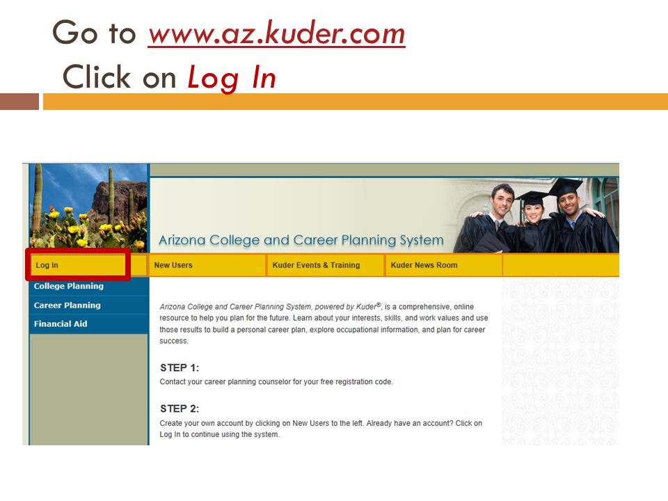 Go to www.az.kuder.com Click on Log Inwww.az.kuder.com