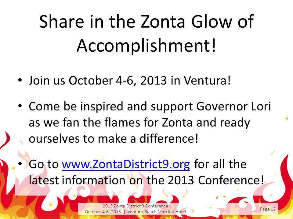 Share in the Zonta Glow of Accomplishment! Join us October 4-6, 2013 in Ventura! Come be inspired and support Governor Lori as we fan the flames for Z