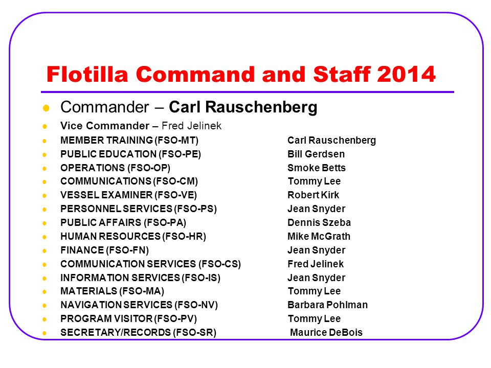 Flotilla Command and Staff 2014 Commander – Carl Rauschenberg Vice Commander – Fred Jelinek MEMBER TRAINING (FSO-MT)Carl Rauschenberg PUBLIC EDUCATION