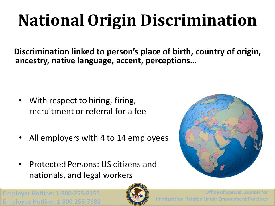National Origin Discrimination Discrimination linked to persons place of birth, country of origin, ancestry, native language, accent, perceptions… Off