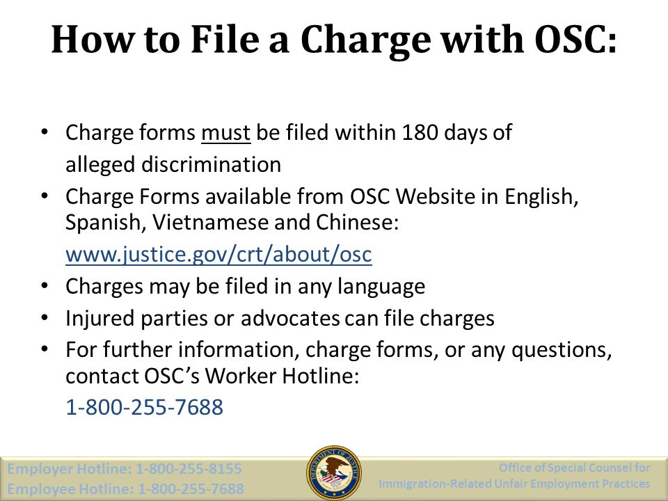 How to File a Charge with OSC: Charge forms must be filed within 180 days of alleged discrimination Charge Forms available from OSC Website in English