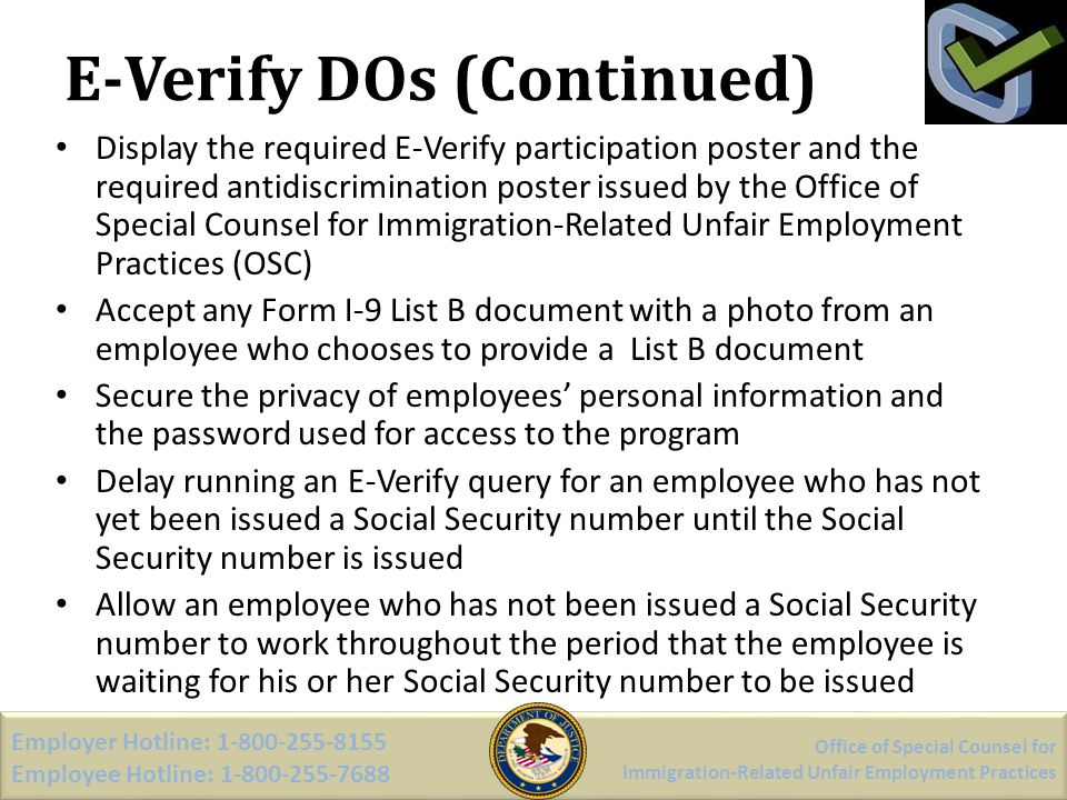 E-Verify DOs (Continued) Display the required E-Verify participation poster and the required antidiscrimination poster issued by the Office of Special