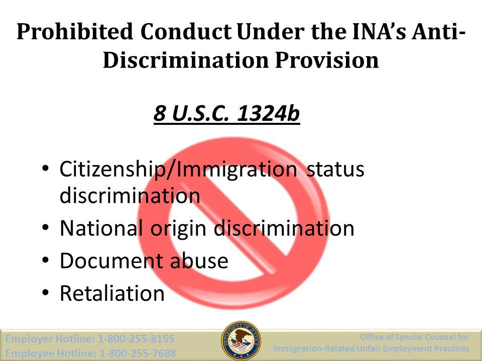 Prohibited Conduct Under the INAs Anti- Discrimination Provision 8 U.S.C. 1324b Citizenship/Immigration status discrimination National origin discrimi