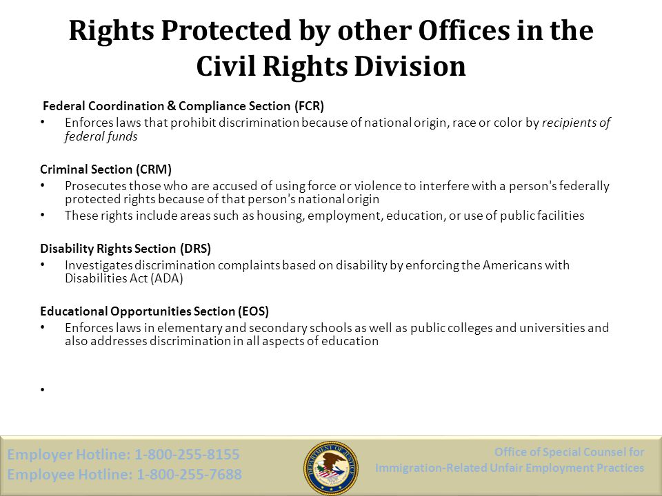 Rights Protected by other Offices in the Civil Rights Division Federal Coordination & Compliance Section (FCR) Enforces laws that prohibit discriminat