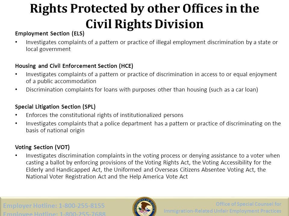 Rights Protected by other Offices in the Civil Rights Division Employment Section (ELS) Investigates complaints of a pattern or practice of illegal em