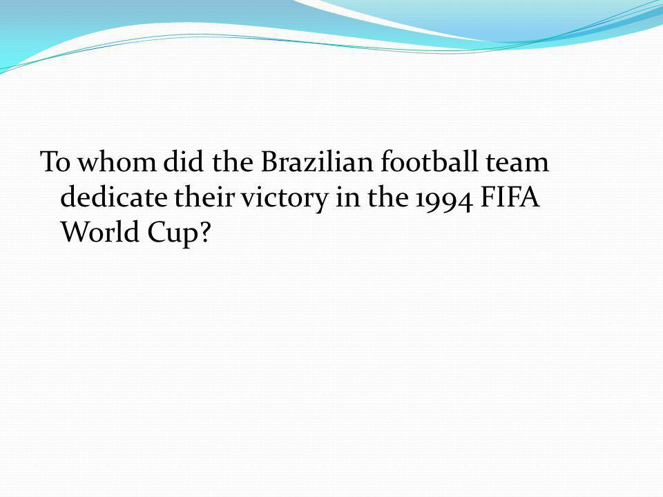 To whom did the Brazilian football team dedicate their victory in the 1994 FIFA World Cup
