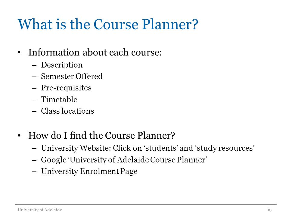 What is the Course Planner? Information about each course: – Description – Semester Offered – Pre-requisites – Timetable – Class locations How do I fi