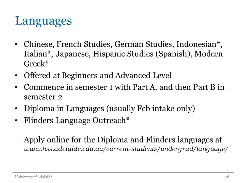 Languages Chinese, French Studies, German Studies, Indonesian*, Italian*, Japanese, Hispanic Studies (Spanish), Modern Greek* Offered at Beginners and