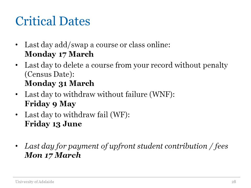 Critical Dates Last day add/swap a course or class online: Monday 17 March Last day to delete a course from your record without penalty (Census Date):