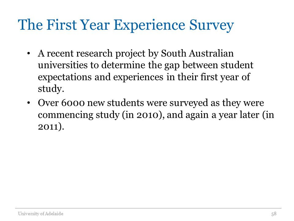 The First Year Experience Survey A recent research project by South Australian universities to determine the gap between student expectations and expe