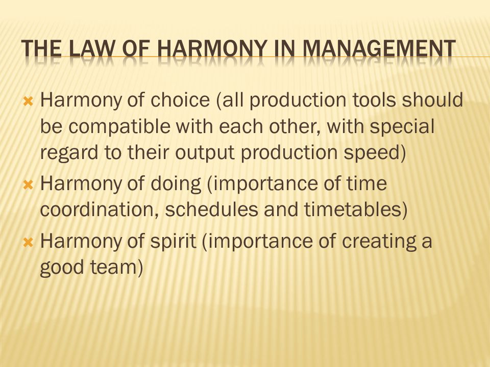 Harmony of choice (all production tools should be compatible with each other, with special regard to their output production speed) Harmony of doing (