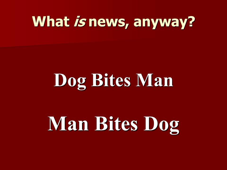 What is news, anyway? Dog Bites Man Man Bites Dog