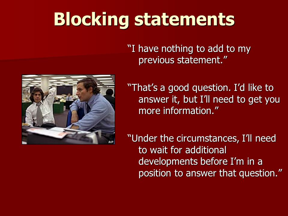 Blocking statements I have nothing to add to my previous statement. Thats a good question. Id like to answer it, but Ill need to get you more informat