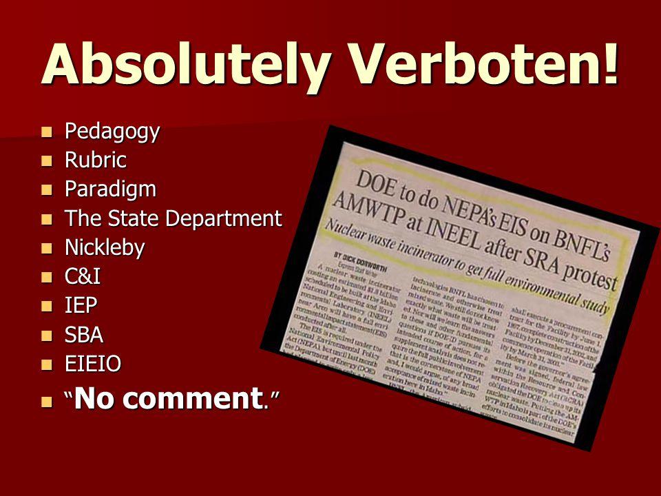 Absolutely Verboten! Pedagogy Pedagogy Rubric Rubric Paradigm Paradigm The State Department The State Department Nickleby Nickleby C&I C&I IEP IEP SBA