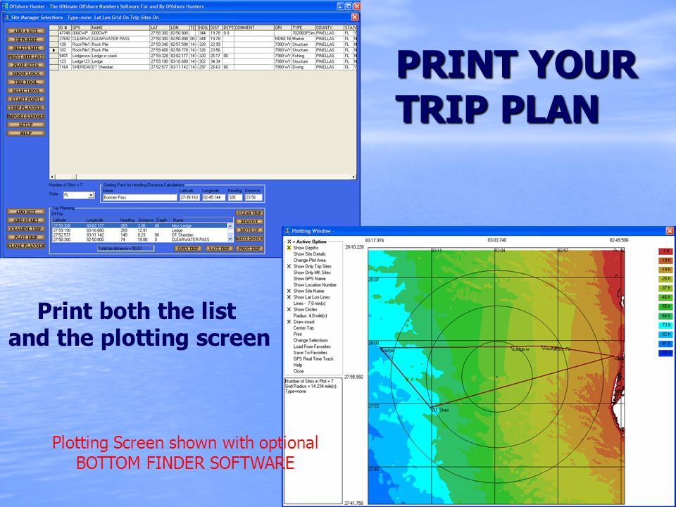 PRINT YOUR TRIP PLAN Print both the list and the plotting screen Plotting Screen shown with optional BOTTOM FINDER SOFTWARE