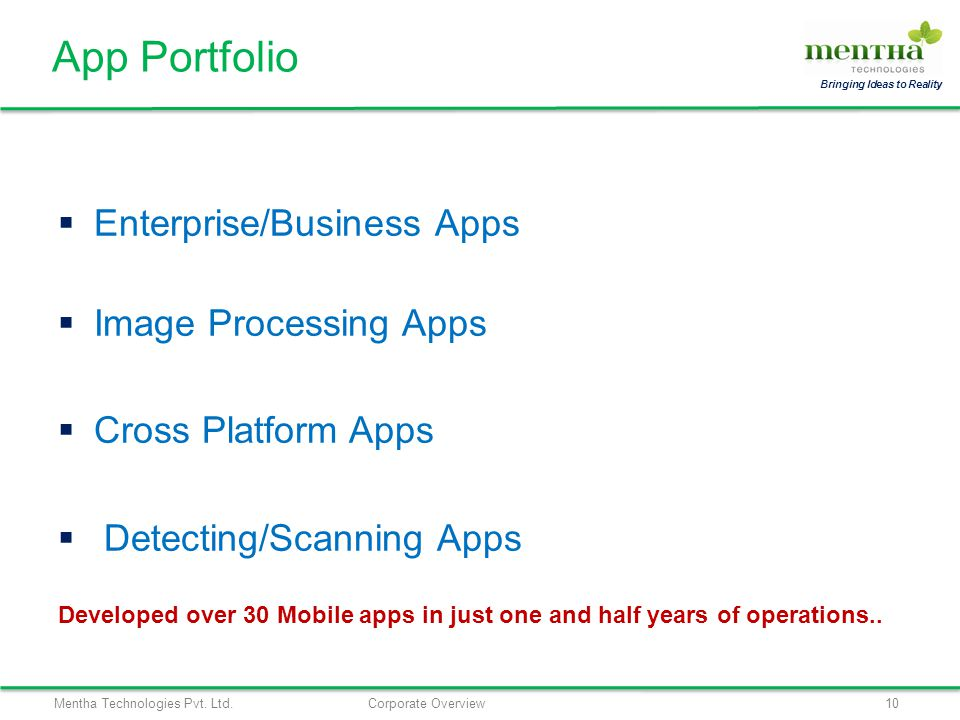 Mentha Technologies Pvt. Ltd.Corporate Overview10 Bringing Ideas to Reality Enterprise/Business Apps Image Processing Apps Cross Platform Apps Detecti
