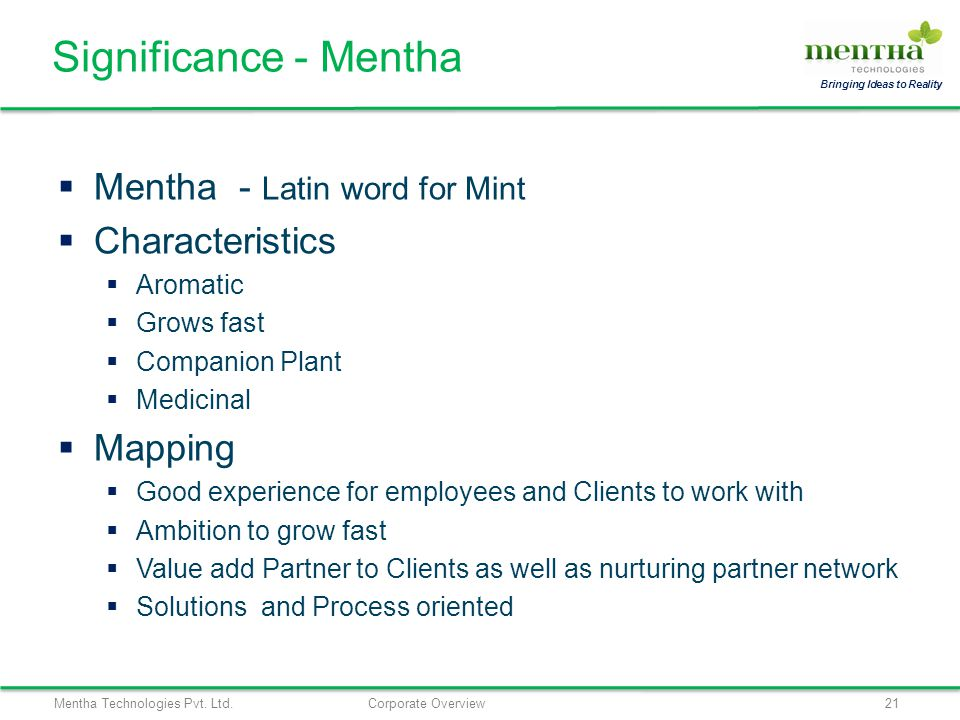 Mentha Technologies Pvt. Ltd.Corporate Overview21 Bringing Ideas to Reality Mentha - Latin word for Mint Characteristics Aromatic Grows fast Companion