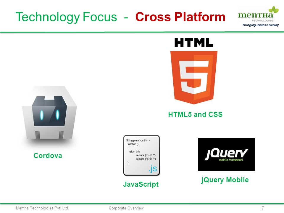 Mentha Technologies Pvt. Ltd.Corporate Overview7 Bringing Ideas to Reality Technology Focus - Cross Platform Cordova jQuery Mobile JavaScript HTML5 an