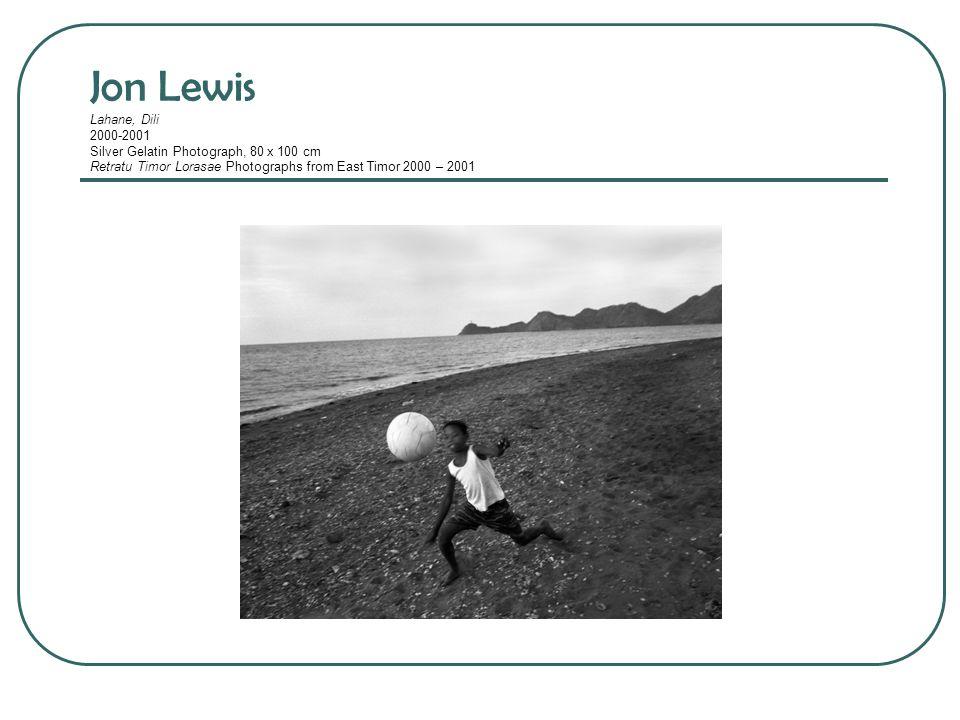 Jon Lewis Lahane, Dili 2000-2001 Silver Gelatin Photograph, 80 x 100 cm Retratu Timor Lorasae Photographs from East Timor 2000 – 2001