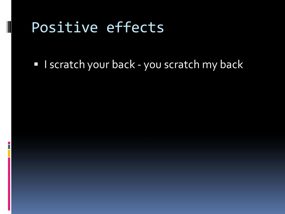 Positive effects I scratch your back - you scratch my back