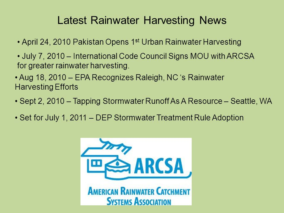 Latest Rainwater Harvesting News Aug 18, 2010 – EPA Recognizes Raleigh, NC s Rainwater Harvesting Efforts July 7, 2010 – International Code Council Signs MOU with ARCSA for greater rainwater harvesting.