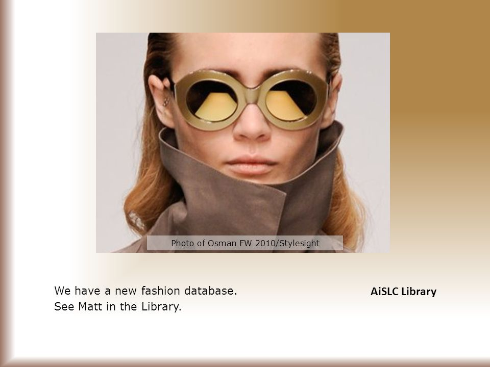 AiSLC Library We have a new fashion database. See Matt in the Library.