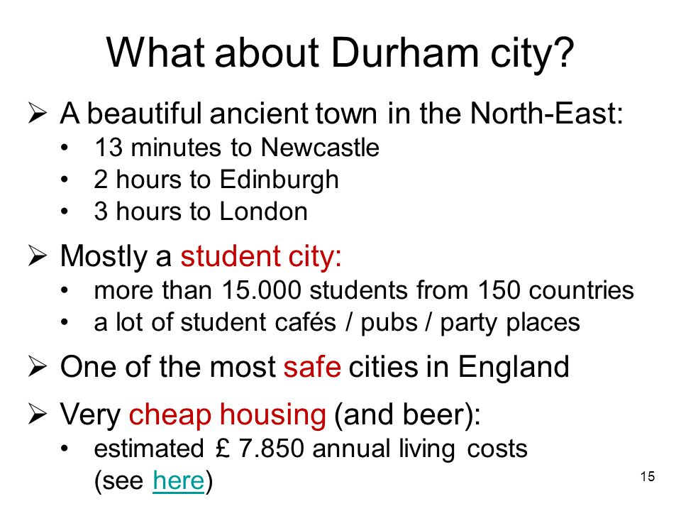 What about Durham city? A beautiful ancient town in the North-East: 13 minutes to Newcastle 2 hours to Edinburgh 3 hours to London Mostly a student ci