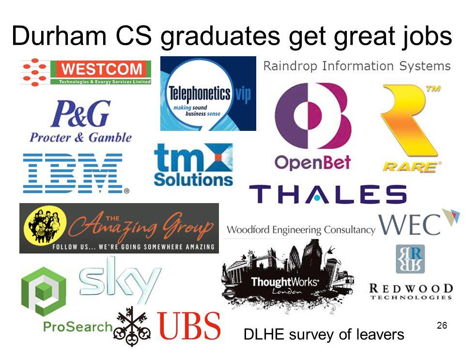 Raindrop Information Systems Durham CS graduates get great jobs 26 DLHE survey of leavers